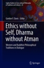 Image for Ethics without self, Dharma without Atman: western and Buddhist philosophical traditions in dialogue : volume 24