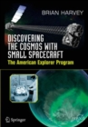 Image for Discovering the Cosmos with Small Spacecraft: The American Explorer Program. (Space Exploration)