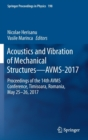 Image for Acoustics and Vibration of Mechanical Structures-AVMS-2017 : Proceedings of the 14th AVMS Conference, Timisoara, Romania, May 25-26, 2017
