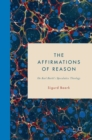 Image for The affirmations of reason  : on Karl Barth's speculative theology