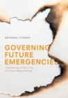 Image for Governing future emergencies: lived relations to risk in the UK Fire and Rescue Service