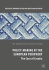 Image for Policy-making at the European periphery: the case of Croatia
