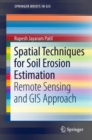 Image for Spatial Techniques for Soil Erosion Estimation : Remote Sensing and GIS Approach