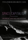 Image for Space capitalism: how humans will colonize planets, moons, and asteroids