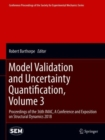 Image for Model validation and uncertainty quantification.: proceedings of the 36th IMAC, a conference and exposition on structural dynamics 2018 : Volume 3