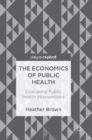 Image for The economics of public health  : evaluating public health interventions
