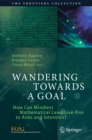 Image for Wandering Towards a Goal: How Can Mindless Mathematical Laws Give Rise to Aims and Intention?