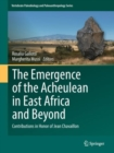 Image for The emergence of the Acheulean in East Africa and beyond  : contributions in honor of Jean Chavaillon