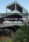 Image for Architecture, urban space and war: the destruction and reconstruction of Sarajevo