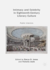 Image for Intimacy and celebrity in eighteenth-century literary culture: public interiors