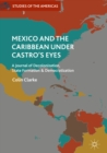 Image for Mexico and the Caribbean under Castro's eyes: a journal of decolonization, state formation and democratization