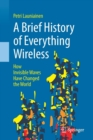 Image for A brief history of everything wireless  : how invisible waves have changed the world