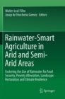 Image for Rainwater-Smart Agriculture in Arid and Semi-Arid Areas : Fostering the Use of Rainwater for Food Security, Poverty Alleviation, Landscape Restoration and Climate Resilience