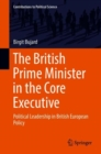 Image for The British Prime Minister in the Core Executive: Political Leadership in British European Policy