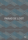 Image for Paradox lost  : logical solutions to ten puzzles of philosophy