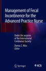 Image for Management of Fecal Incontinence for the Advanced Practice Nurse: Under the auspices of the International Continence Society