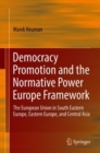 Image for Democracy Promotion and the Normative Power Europe Framework: The European Union in South Eastern Europe, Eastern Europe, and Central Asia