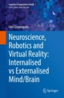 Image for Neuroscience, Robotics and Virtual Reality: Internalised vs Externalised Mind/Brain : volume 1