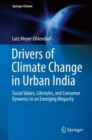 Image for Drivers of Climate Change in Urban India : Social Values, Lifestyles, and Consumer Dynamics in an Emerging Megacity