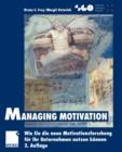 Image for Managing Motivation : Wie Sie die neue Motivationsforschung fur Ihr Unternehmen nutzen koennen