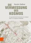 Image for Die Vermessung des Kosmos : Zur geometrischen Konstruktion von urbanem Raum im europaischen Mittelalter