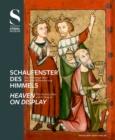 Image for Schaufenster des Himmels / Heaven on Display : Der Altenberger Altar und seine Bildausstattung / The Altenberg Altar and Its Imagery