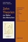 Image for Zehn Theorien zur Natur des Menschen : Konfuzianismus, Hinduismus, Bibel, Platon, Aristoteles, Kant, Marx, Freud, Sartre, Evolutionstheorien