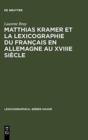 Image for Matthias Kramer et la lexicographie du franðcais en Allemagne au XVIII siáecle  : avec une âedition des textes mâetalexicographiques de Kramer