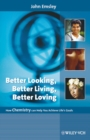 Image for Better looking, better living, better loving  : how chemistry can help you achieve life's goals