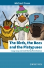 Image for The birds, the bees and the platypuses  : crazy, sexy and cool stories from science