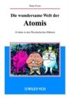 Image for Die wundersame Welt der Atomis: 10 Jahre in den Physikalischen Blattern