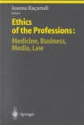 Image for The Ethics of the Professions : Medicine, Business, Media, Law - Turkish and German Perspectives