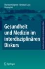 Image for Gesundheit und Medizin im interdisziplinaren Diskurs