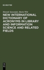 Image for New International Dictionary of Acronyms in Library and Information Science and Related Fields