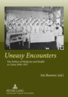 Image for Uneasy Encounters : The Politics of Medicine and Health in China 1900-1937