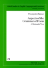 Image for Aspects of the Grammar of Focus : A Minimalist View