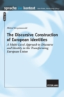 Image for The Discursive Construction of European Identities : A Multi-Level Approach to Discourse and Identity in the Transforming European Union