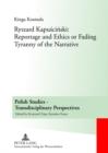 Image for Ryszard Kapuâsciânski  : reportage and ethics or fading tyranny of the narrative