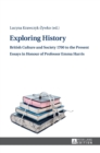 Image for Exploring History : British Culture and Society 1700 to the Present - Essays in Honour of Professor Emma Harris