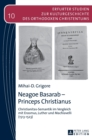 Image for Neagoe Basarab - Princeps Christianus : Christianitas-Semantik Im Vergleich Mit Erasmus, Luther Und Machiavelli (1513-1523)