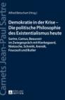 Image for Demokratie in Der Krise - Die Politische Philosophie Des Existentialismus Heute : Sartre, Camus, Beauvoir Im Zwiegespraech Mit Kierkegaard, Nietzsche, Schmitt, Arendt, Foucault Und Butler