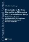 Image for Demokratie in der Krise - Die politische Philosophie des Existentialismus heute: Sartre, Camus, Beauvoir im Zwiegespraech mit Kierkegaard, Nietzsche, Schmitt, Arendt, Foucault und Butler : 5