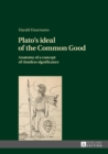 Image for Plato's ideal of the common good: anatomy of a concept of timeless significance