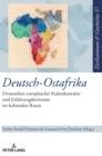 Image for Deutsch-Ostafrika : Dynamiken europaeischer Kulturkontakte und Erfahrungshorizonte im kolonialen Raum