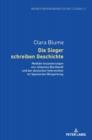 Image for Die Sieger Schreiben Geschichte : Mediale Inszenierungen Von Johannes Bernhardt Und Der Deutschen Intervention Im Spanischen Buergerkrieg