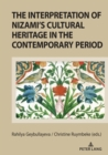 Image for The Interpretation of Nizami's Cultural Heritage in the Contemporary Period : Shared past and cultural legacy in the transition from the prism of national literature criteria