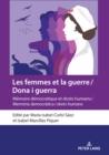 Image for Les Femmes Et La Guerre / Dona I Guerra: Mémoire Démocratique Et Droits Humains / Memòria Democràtica I Drets Humans