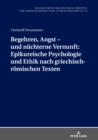 Image for Begehren, Angst - Und Nuchterne Vernunft: Epikureische Psychologie Und Ethik Nach Griechisch-Roemischen Texten