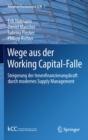 Image for Wege aus der Working Capital-Falle: Steigerung der Innenfinanzierungskraft durch modernes Supply Management : 1