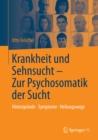 Image for Krankheit Und Sehnsucht - Zur Psychosomatik Der Sucht: Hintergrunde - Symptome - Heilungswege